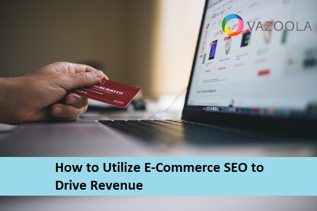 How to Utilize E-Commerce SEO to Drive Revenue