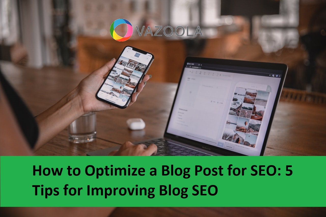 How To Optimize A Blog Post For SEO: 5 Tips for Improving Blog SEO