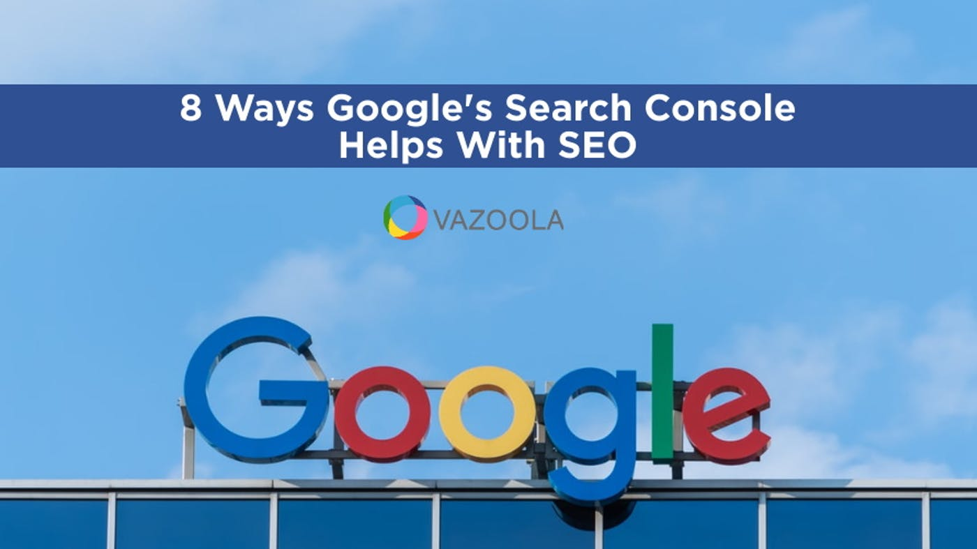 8 Ways Google's Search Console Helps With SEO