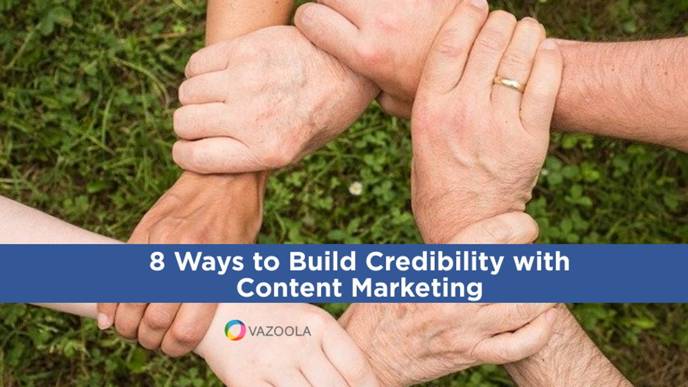 8 Ways to Build Credibility with Content Marketing
