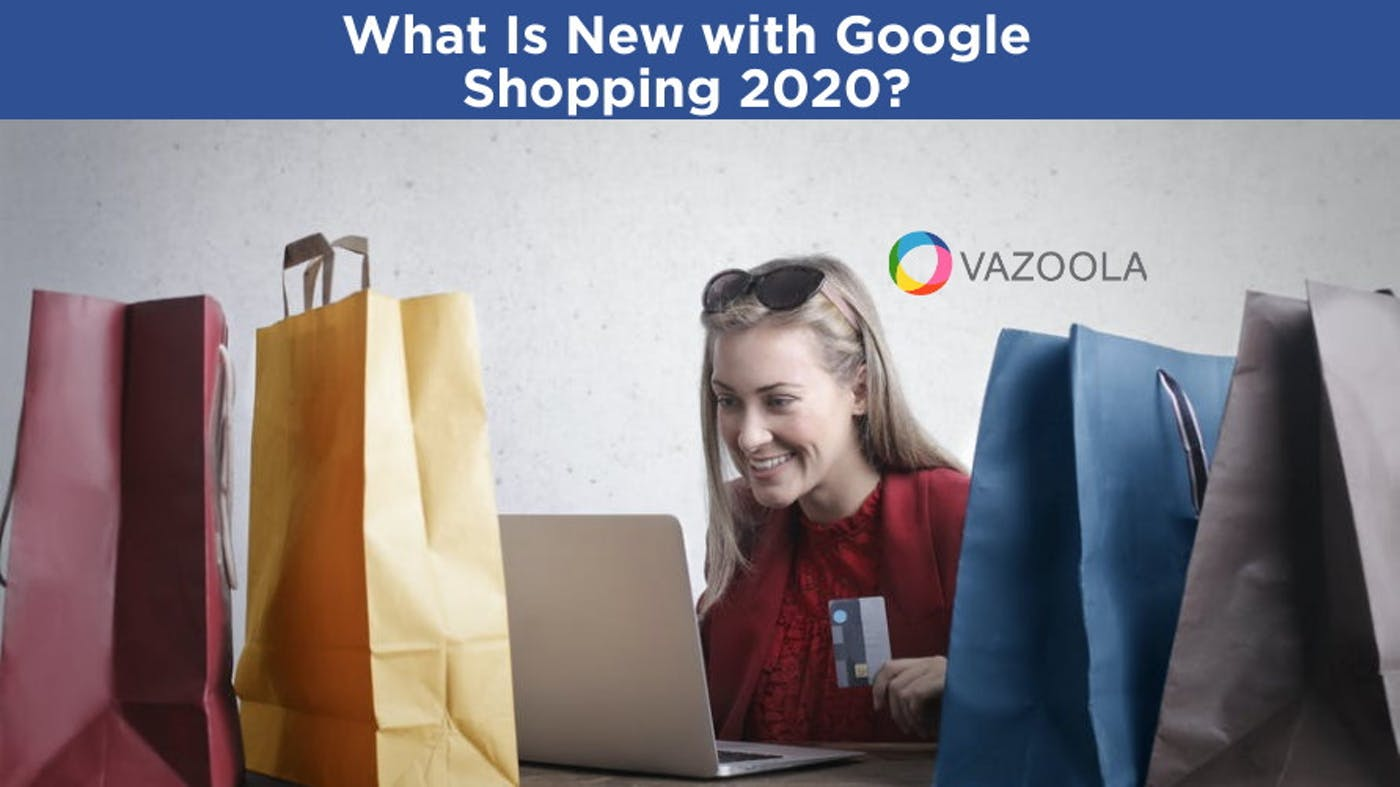 What Is New with Google Shopping 2020?