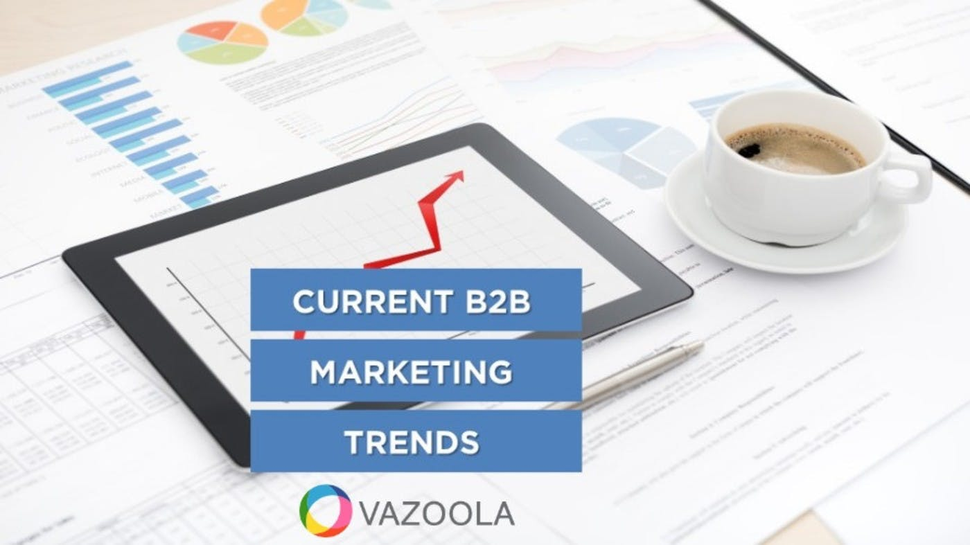 What are the Current B2B Content Marketing Trends?