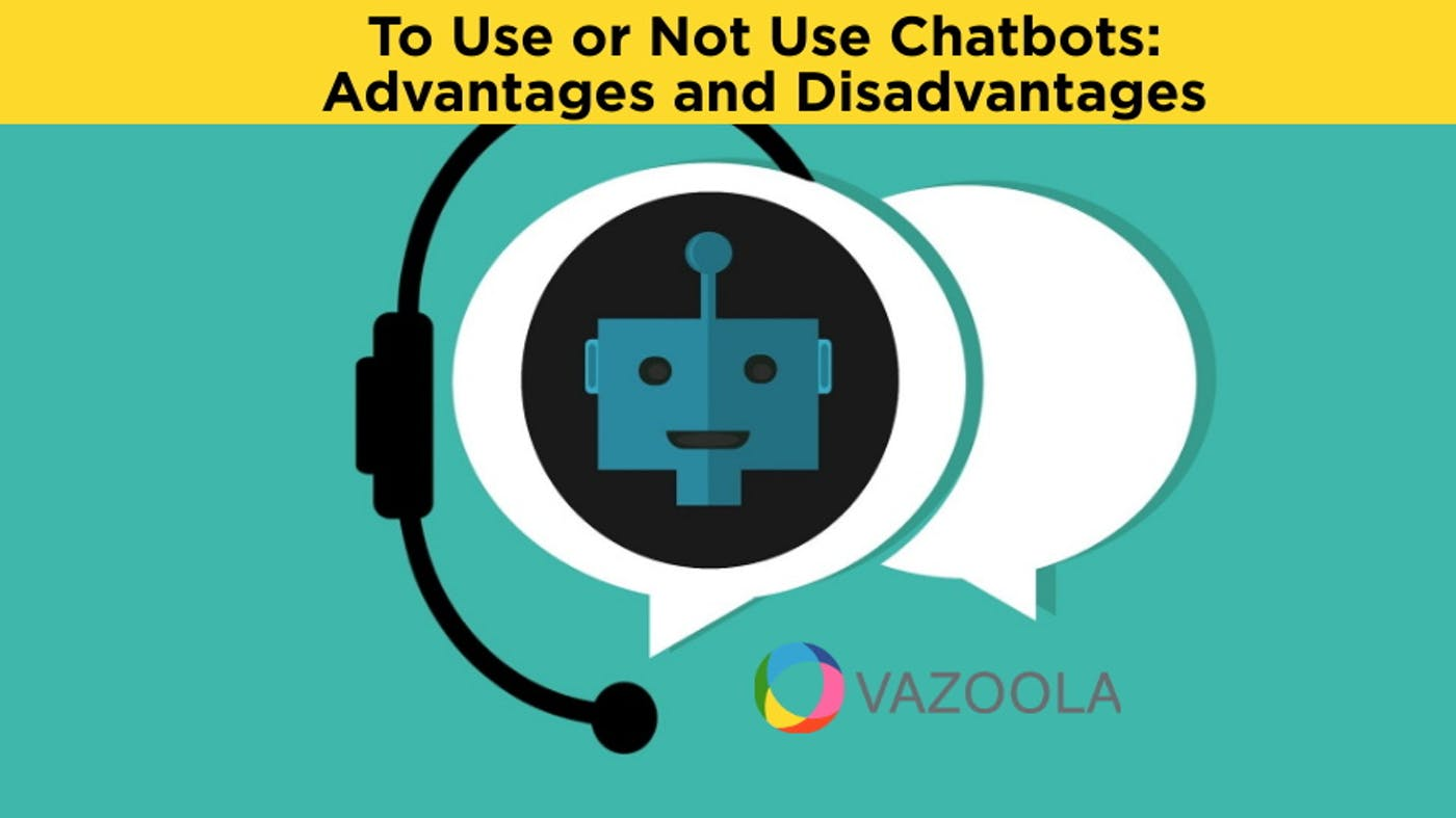To Use or Not Use Chatbots: Advantages and Disadvantages