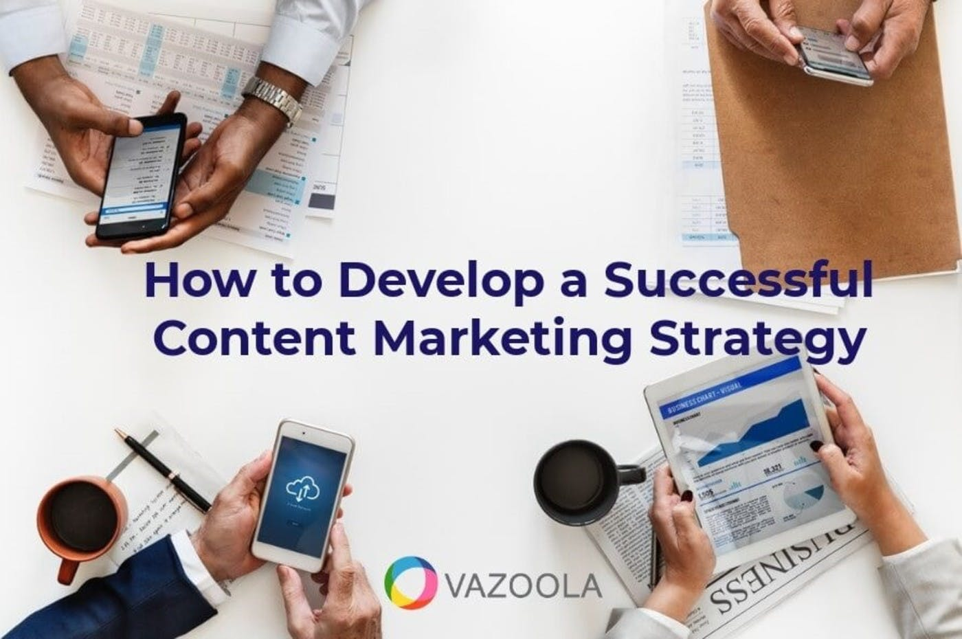 How to Develop a Successful Content Marketing Strategy
