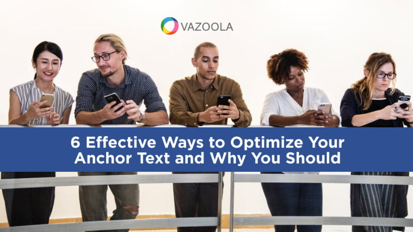 6 Effective Ways to Optimize Your Anchor Text and Why You Should