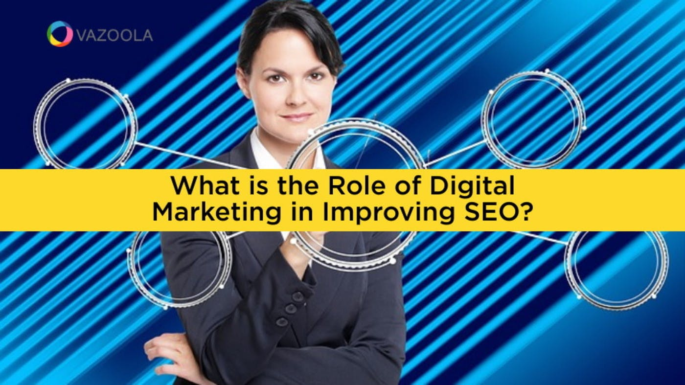 What is the Role of Digital Marketing in Improving SEO?
