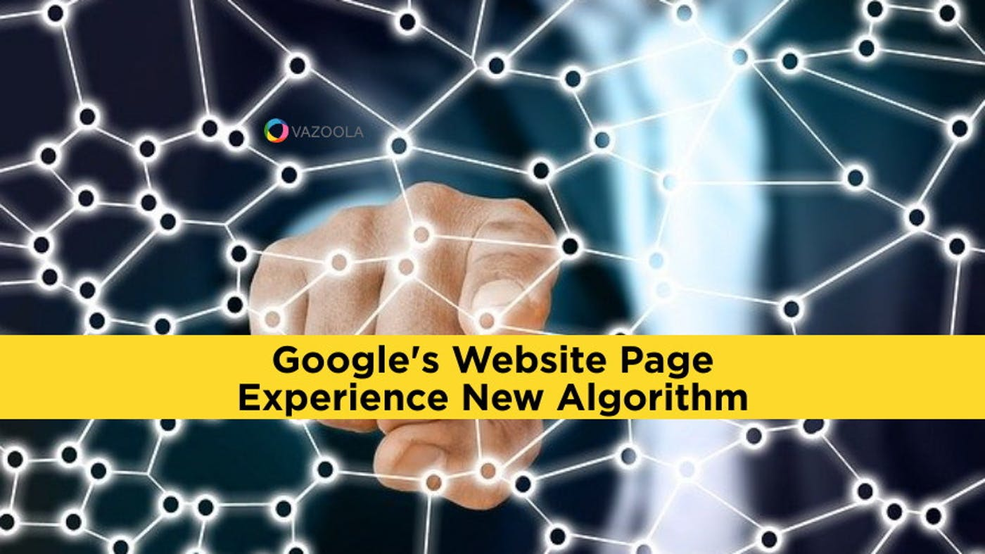 Google's Website Page Experience New Algorithm: What You Need to Know