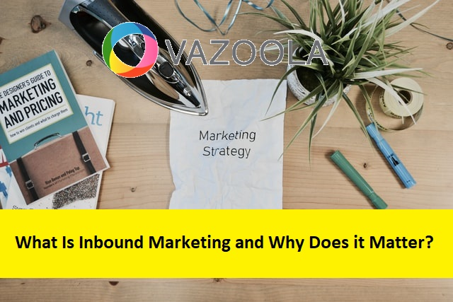 What Is Inbound Marketing and Why Does it Matter?