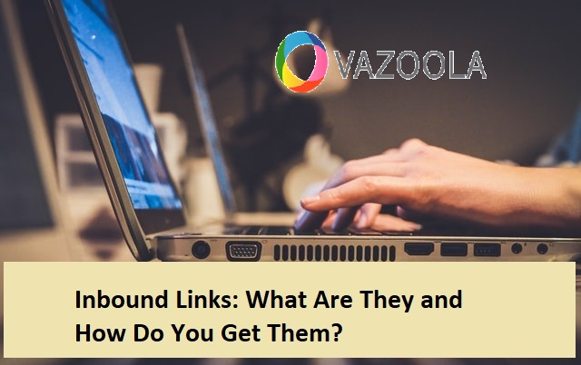 Inbound Links: What Are They and How Do You Get Them?