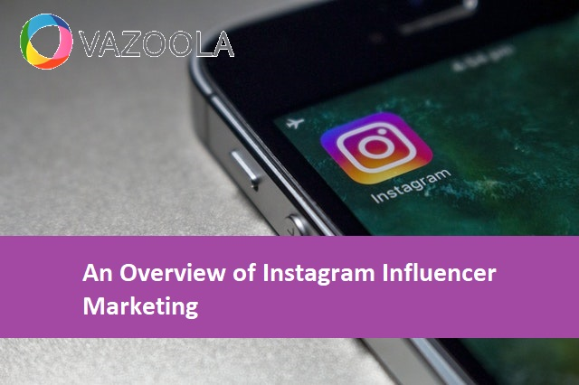 An Overview of Instagram Influencer Marketing