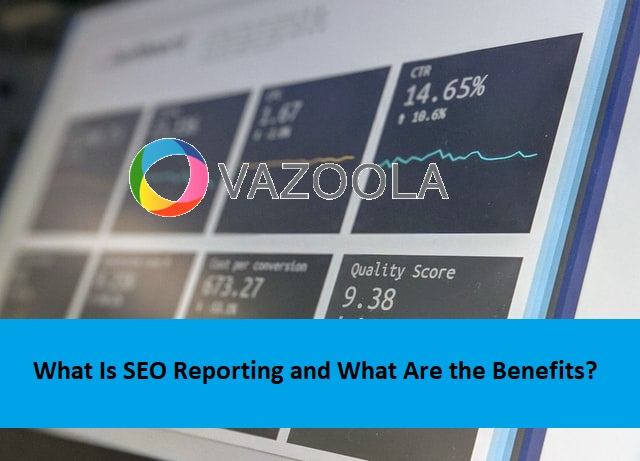 What Is SEO Reporting and What Are the Benefits?