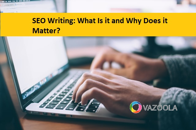 SEO Writing: What Is it and Why Does it Matter?