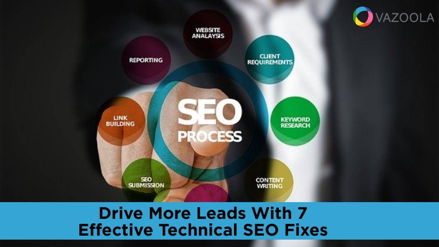 Drive More Leads With 7 Effective Technical SEO Fixes