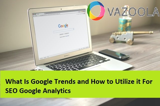 What Is Google Trends and How to Utilize it For SEO Google Analytics